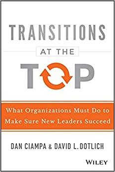 Transitions At The Top: What Organizations Must Do To Make Sure New Leaders Succeed