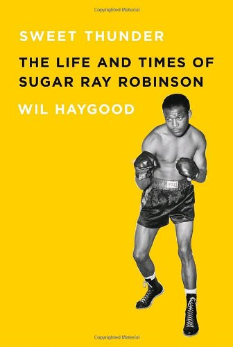 Sweet Thunder: The Life and Times of Sugar Ray Robinson (Borzoi Books), Wil Haygood