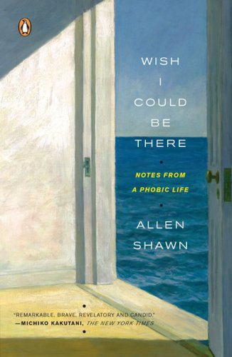Wish I Could Be There: Notes from a Phobic Life, Allen Shawn