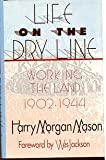 img - for Life on the Dry Line: Working the Land, 1902-1944 book / textbook / text book
