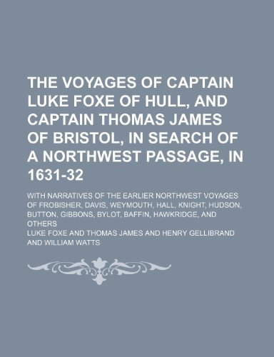 The Voyages of Captain Luke Foxe of Hull, and Captain Thomas James of Bristol, in Search of a Northwest Passage, in 1631-32 (Volume 89); With Narrativ
