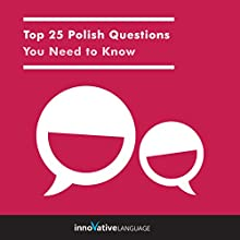 Top 25 Polish Questions You Need to Know Speech by  Innovative Language Learning LLC Narrated by  Innovative Language Learning LLC