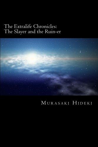 Book: The Extralife Chronicles - The Slayer and the Ruin-er by Murasaki Hideki