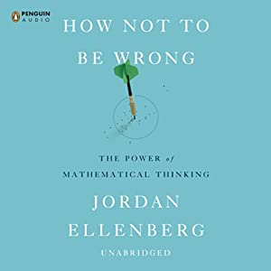 How Not to Be Wrong: The Power of Mathematical Thinking Audiobook