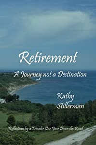 Retirement: A Journey not a Destination by Katherine P. Stillerman