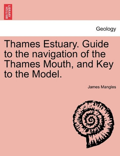 Thames Estuary. Guide to the navigation of the Thames Mouth, and Key to the Model