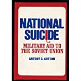 National Suicide: Military Aid to the Soviet Union (0870002074) by Antony C. Sutton