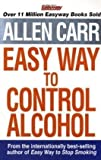 Allen Carr's Easyway to Control Alcohol (1848374658) by Carr, Allen