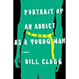 Portrait of an Addict as a Young Man: A Memoirby Bill Clegg