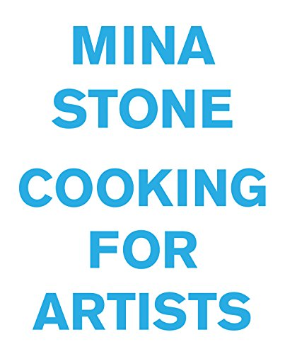 Mina Stone: Cooking for Artists by Mina Stone