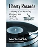 img - for [(Liberty Records: A History of the Recording Company and its Stars, 1955-1971)] [Author: Michael Bryan Kelly] published on (May, 2014) book / textbook / text book