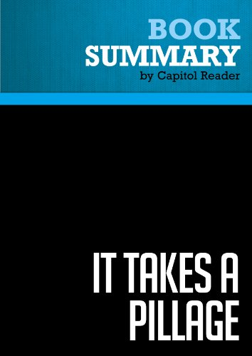 Summary of It Takes a Pillage: Behind the Bailouts, Bonuses, and Backroom Deals from Washington to Wall Street - Nomi Prins PDF