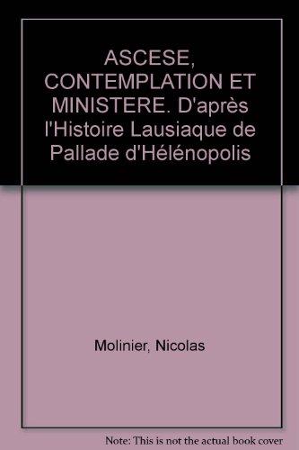 ASCESE, CONTEMPLATION ET MINISTERE. D'après l'Histoire Lausiaque de Pallade d'Hélénopolis