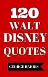 120 Walt Disney Quotes - Interesting, Motivational And Funny Quotes By Walt Disney And The Walt Disney Company