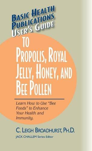 User's Guide to Propolis, Royal Jelly, Honey, and Bee Pollen: Learn How to Use