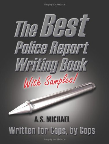 The Best Police Report Writing Book With Samples Written For Police By Police This Is Not An English Lesson