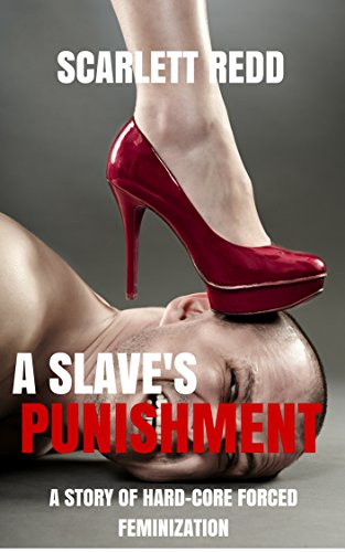 A Slave's Punishment: A Story of Hard-Core Forced Feminzation (English Edition)