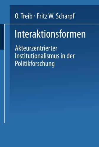 Interaktionsformen: Akteurzentrierter Institutionalismus in der Politikforschung (German Edition)