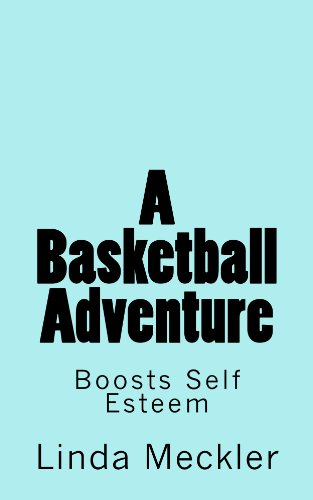 Linda Meckler - A Basketball Adventure: Boost Your Self-Esteem, stop bullying by using sports (English Edition)