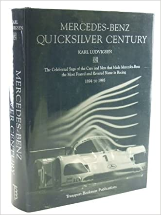 Mercedes-Benz Quicksilver Century: The Celebrated Saga of the Cars and Men That Made Mercedes-Benz the Most Feared and Revered Name in Racing, 1894 to 1995 written by Karl Ludwigsen