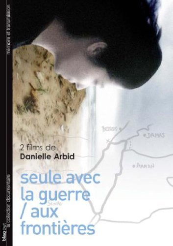 Danielle Arbid - Documentary Collection ( Seule avec la guerre / Aux frontières ) ( Alone with War / On Borders )