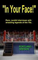 """IN YOUR FACE!"", 1970s Wrestling, Portland Ore."