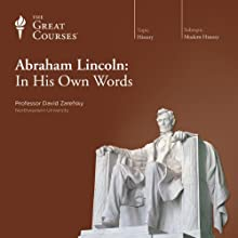 Abraham Lincoln: In His Own Words  by The Great Courses, David Zarefsky Narrated by Professor David Zarefsky