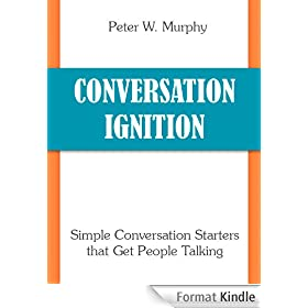 Conversation Ignition - Simple Conversation Starters that Get People Talking (English Edition)
