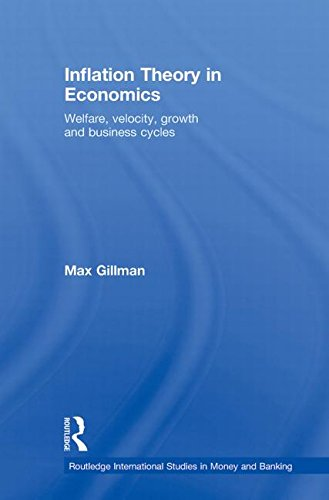 Inflation Theory in Economics: Welfare, Velocity, Growth and Business Cycles (Routledge International Studies in Money and Banking)