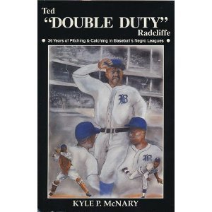 "Ted ""Double Duty"" Radcliffe: 36 Years of Pitching & Catching in Baseball's Negro Leagues: Kyle P. McNary: 9780964200203: Amazon.com: Books"