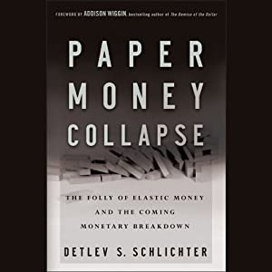Paper Money Collapse: The Folly of Elastic Money and the Coming Monetary Breakdown | [Detlev S. Schlichter]
