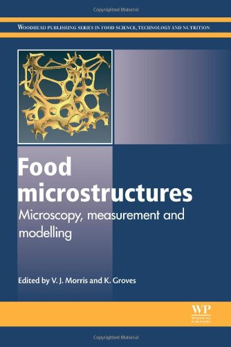 Food Microstructures: Microscopy, Measurement And Modelling (Woodhead Publishing Series In Food Science, Technology And Nutrition)