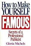img - for How to Make Yourself Famous: The Secrets a Professional Publicist by Gloria Michels (1994-05-03) book / textbook / text book