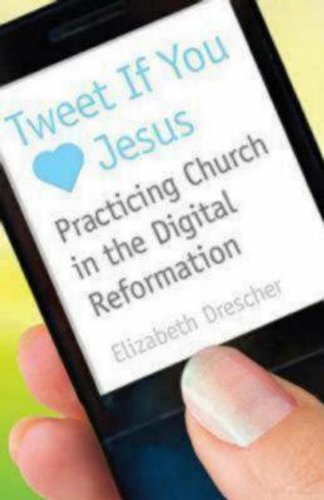 Tweet If You Heart  Jesus: Practicing Church in the...