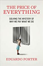 The Price of Everything: And the Hidden Logic of Value