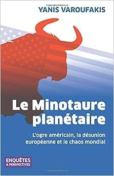 Le Minotaure Planetaire: L'ogre Americain, La Desunion Europeenne Et Le Chaos Mondial (French Edition)