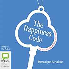 The Happiness Code: Ten Keys to Being the Best You Can Be (       UNABRIDGED) by Domonique Bertolucci Narrated by Domonique Bertolucci