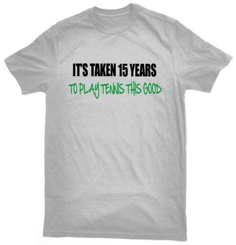 It's taken 15 years to play tennis this good T-shirt - ideal birthday gift for 15 year old tennis player