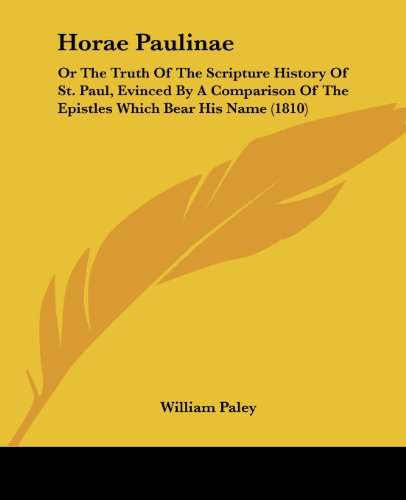Horae Paulinae: Or the Truth of the Scripture History of St. Paul, Evinced by a Comparison of the Epistles Which Bear His Name (1810)
