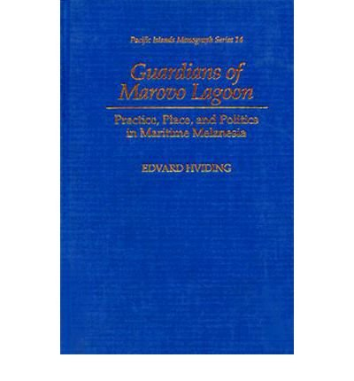 Guardians of Marovo Lagoon: Practice, Place, and Politics in Maritime Melanesia (Pacific Islands Monograph Series)