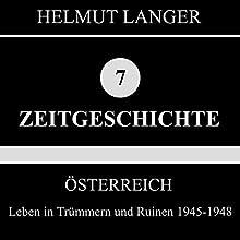 Leben in Trümmern und Ruinen 1945-1948 (Österreich 1) Hörbuch von Helmut Langer Gesprochen von:  div.
