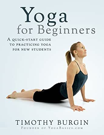 Yoga For Beginners: A Quick-Start Guide to Practicing Yoga ...