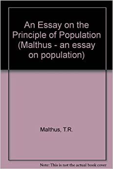 an essay on principle of population malthus An essay on the principle of population and a summary view of the principle of population (penguin english library) [thomas robert malthus, antony flew] on.