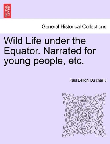 Wild Life under the Equator. Narrated for young people, etc.
