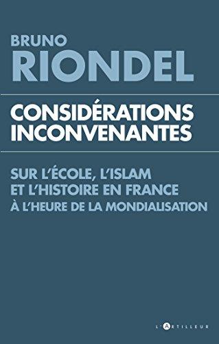 Considérations inconvenantes : Sur l'Ecole, l'Islam et l'Histoire en France à l'heure de la mondialisation