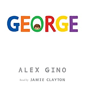 George (       UNABRIDGED) by Alex Gino Narrated by Jamie Clayton