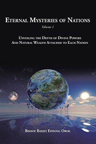 Eternal Mysteries of Nations Volume 1: Unveiling the Depth of Divine Powers And Natural Wealth Attached to Each Nation