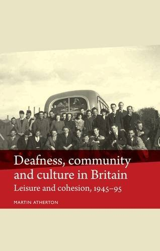 Deafness, community and culture in Britain: Leisure and cohesion, 194595 (Disability History) PDF