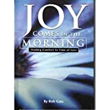Joy Comes in the Morning - Finding Comfort in Time of Loss
