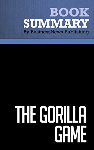 BusinessNews Publishing - Summary : The Gorilla Game - Geoffrey Moore, Paul Johnson & Tom Kippola: An Investor's Guide to Picking Winners in High Technology